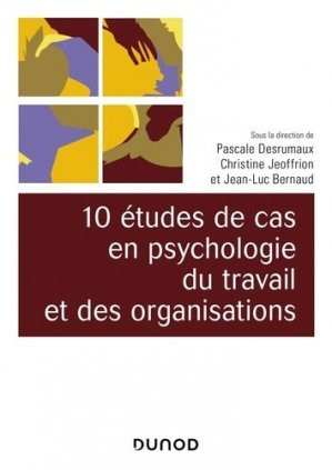 10 études de cas en psychologie du travail et des organisations - dunod - 9782100791446 -
