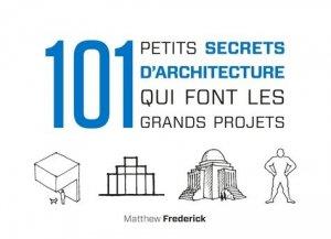 101 petits secrets d'architecture qui font les grands projets - Dunod - 9782100793242 -