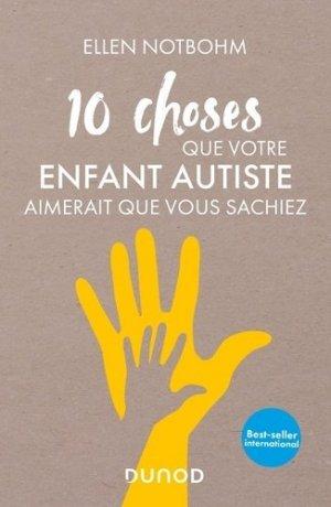 10 choses que votre enfant autiste aimerait que vous sachiez - Dunod - 9782100807178 -
