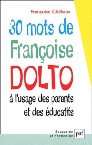 30 mots de Françoise Dolto à l'usage des parents et des éducatifs - puf - presses universitaires de france - 9782130516163 -
