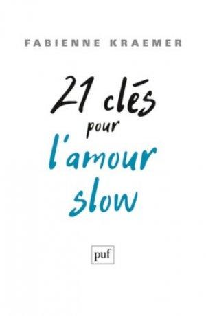 21 clés pour l?amour slow - puf - presses universitaires de france - 9782130732730 -