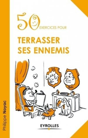 50 exercices pour terrasser ses ennemis - Eyrolles - 9782212554793 -