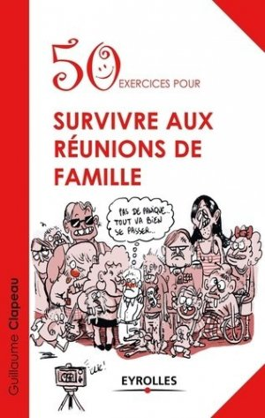 50 exercices pour survivre aux réunions de famille - Eyrolles - 9782212554809 -