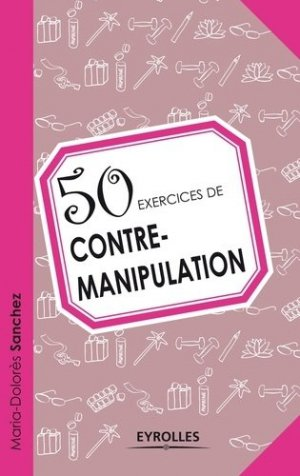 50 exercices de contre-manipulation - Eyrolles - 9782212556445 -
