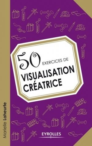 50 exercices de visualisation créatrice - Eyrolles - 9782212557398 -