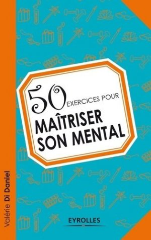 50 exercices pour maîtriser son mental - Eyrolles - 9782212557688 -