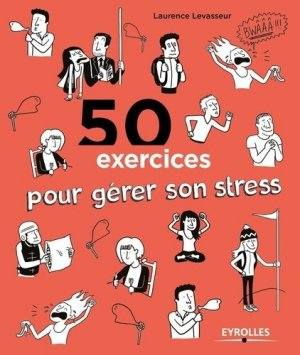 50 exercices pour gérer son stress - eyrolles - 9782212561517 -