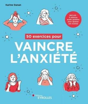 50 exercices pour vaincre l'anxiété - eyrolles - 9782212572803 -
