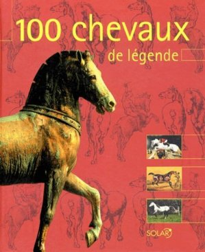 100 chevaux de légende - solar  - 9782263037887 -