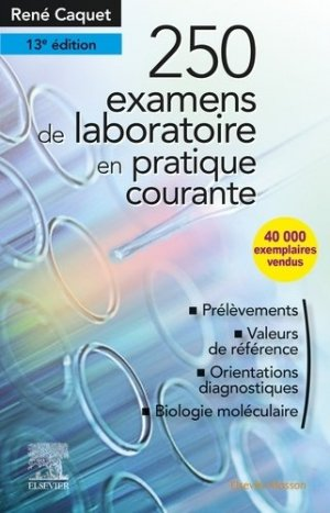 250 examens de laboratoire en pratique courante - elsevier / masson - 9782294764264 -