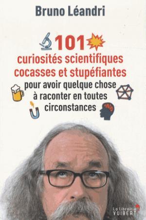 101 curiosités scientifiques cocasses et stupéfiantes - vuibert - 9782311100259 -