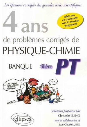 4 ans de problèmes corrigés de Physique-Chimie posés aux concours Banque PT de 2015 à 2012 - filière PT - ellipses - 9782340012349 -