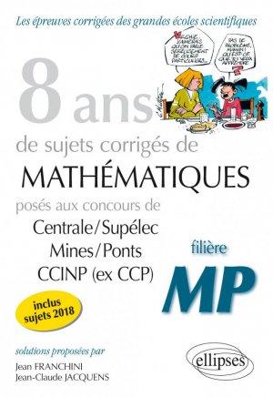 8 ans de problèmes corrigés de Mathématiques posés aux concours Centrale/Supélec, Mines/Ponts et CCINP (ex CCP) - Filière MP - ellipses - 9782340026292 -