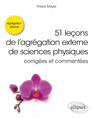 51 leçons de l'agrégation externe de sciences physiques corrigées et commentées - ellipses - 9782340036673 -