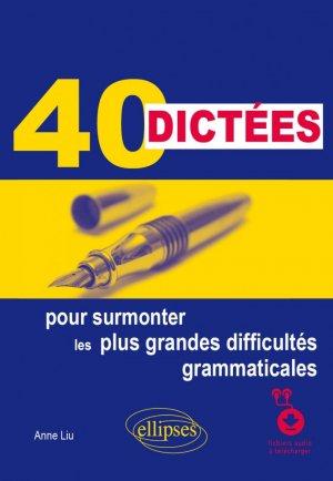 40 dictées pour surmonter les plus grandes difficultés grammaticales - Ellipses - 9782340041103 -