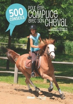 500 conseils pour être complice avec son cheval - glénat / cheval magazine - 9782344010808 -