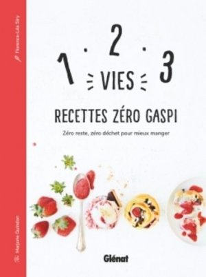 1, 2, 3 vies : recettes zero gaspi. Zéro reste, zéro déchet pour mieux manger - Glénat - 9782344030332 -