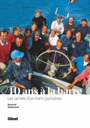 40 ans à la barre. Les carnets d'un marin journaliste - Glénat - 9782344035115 -