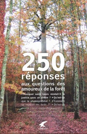 250 réponses aux questions des amoureux de la forêt - gerfaut - 9782351910573 -