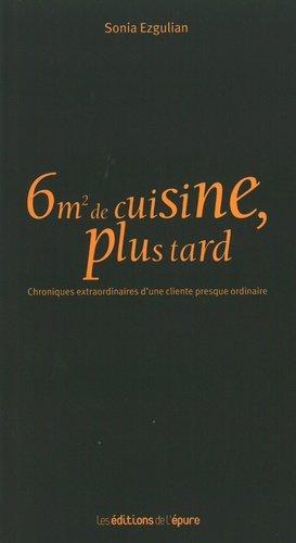 6m2 de cuisine, plus tard. Chroniques extraordinaires d'une cliente presque ordinaire - de l'epure - 9782352552819 -