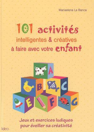 101 activités intelligentes & créatives à faire avec votre enfant - ideo - 9782352885085 -