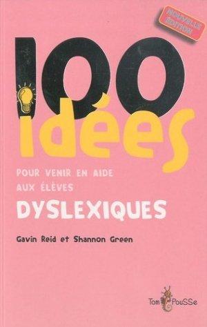 100 idées pour venir en aide aux élèves dyslexiques - tom pousse - 9782353450312 -