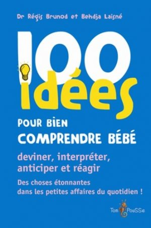 100 idées pour bien comprendre bébé - tom pousse - 9782353451074 -