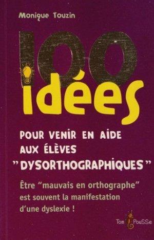100 idées pour venir en aide aux enfants dysorthographiques - tom pousse - 9782353451159 -