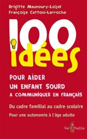 100 idées pour aider un enfant sourd à communiquer en français - tom pousse - 9782353451197 -
