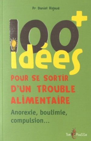 100 idées + pour se sortir d'un trouble alimentaire-tom pousse-9782353451432