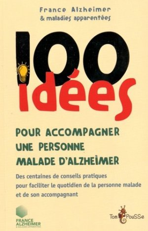 100 idées pour accompagner un malade d'Alzheimer - tom pousse - 9782353451449 -
