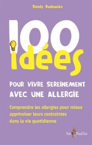 100 idées pour vivre serainement avec une allergie - tom pousse - 9782353451791 -