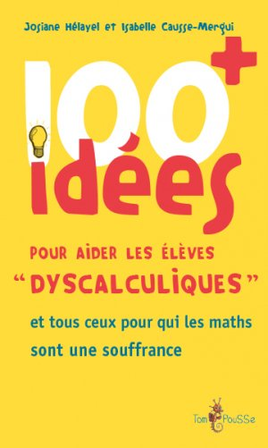 100 idees+ pour aider les eleves dyscalculiques - tom pousse - 9782353451982 -
