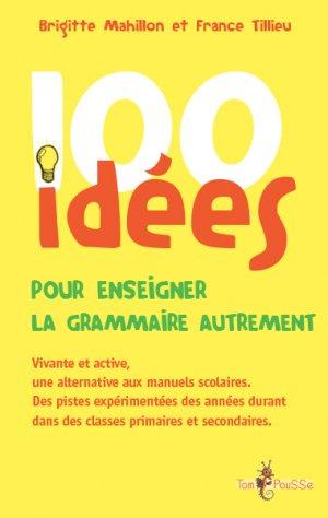 100 idées pour enseigner la grammaire autrement - tom pousse - 9782353452026 -