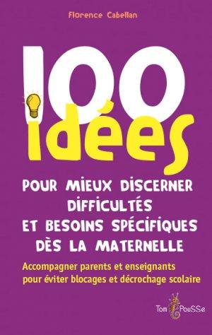 100 idées pour mieux discerner difficultés et besoins spécifiques dès la maternelle - Tom Pousse - 9782353452033 -