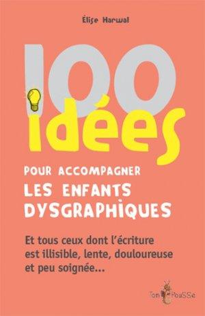 100 idées pour accompagner les enfants dysgraphiques - tom pousse - 9782353452101 -