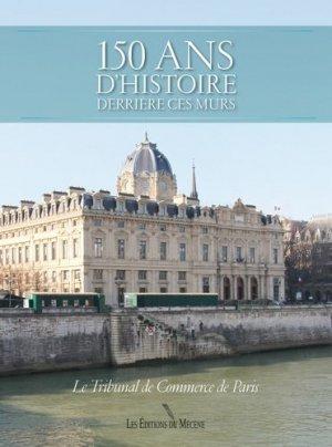 150 ans d'histoire derrière ces murs. Le Tribunal de commerce de Paris - Editions du Mécène - 9782358960472 -