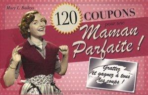 120 coupons pour une Maman Parfaite ! - Edigo Multimédia Editions - 9782359331578 -