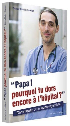 'Papa ! Pourquoi tu dors encore à l'hôpital ?' - de l'opportun - 9782360754199 -