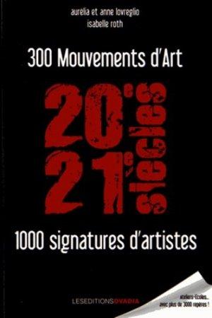 300 Mouvements d'art, 1000 signatures d'artistes (20e-21e siècles) - Les éditions Ovadia - 9782363920072 -