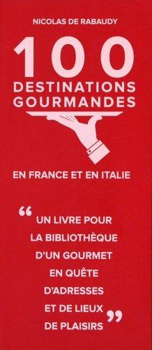 100 destinations gourmandes en France et en Italie - Verlhac - 9782365950312 -