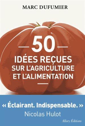 50 idées reçues sur l'agriculture et l'alimentation - allary - 9782370730015 -