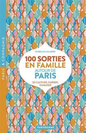 100 sorties en famille autour de Paris - Parigramme - 9782373951097 -
