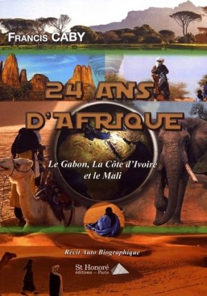 24 ans en Afrique : Gabon, Côte d'Ivoire, Mali - Saint Honoré Editions - 9782407015511 -
