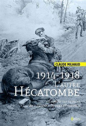 1914-1918, l'autre hécatombe - Enquête sur la perte de 1 140 000 chevaux et mulets - belin - 9782410003710 -