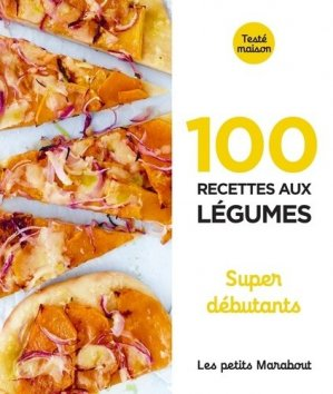 100 recettes de légumes. Super débutant - Marabout - 9782501149921 -
