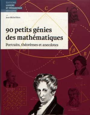 90 petits génies des mathématiques : portraits, théorèmes et anecdotes - loisirs et pedagogie (suisse) - 9782606016722 -