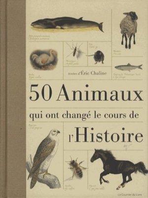 50 Animaux qui ont changé le cours de l'Histoire - le courrier du livre - 9782702910221 -