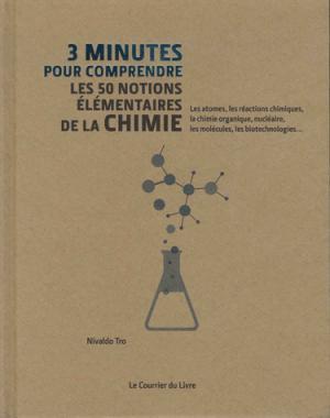 3 minutes pour comprendre les 50 notions élémentaires de la chimie - le courrier du livre - 9782702913390 -