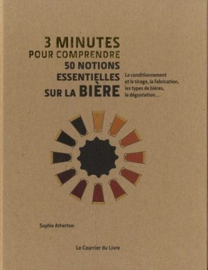 3 minutes pour comprendre 50 notions essentielles sur la bière - le courrier du livre - 9782702915165 -